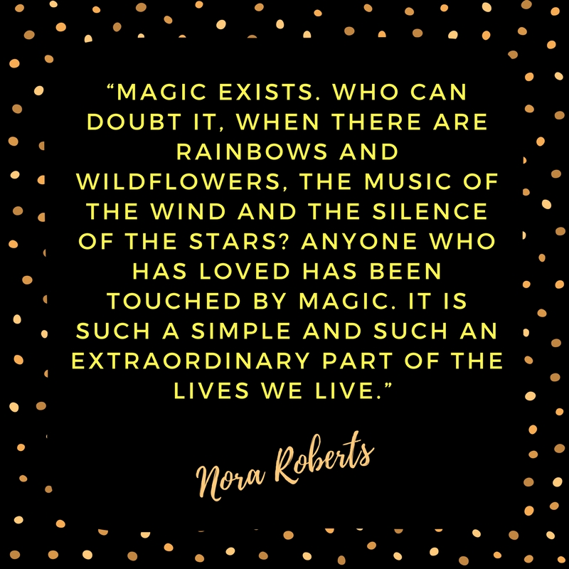 Magic Exists Nora Roberts Quote